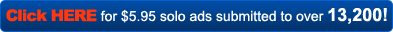 Click here for $5.95 solo ads submitted to over 13,200!